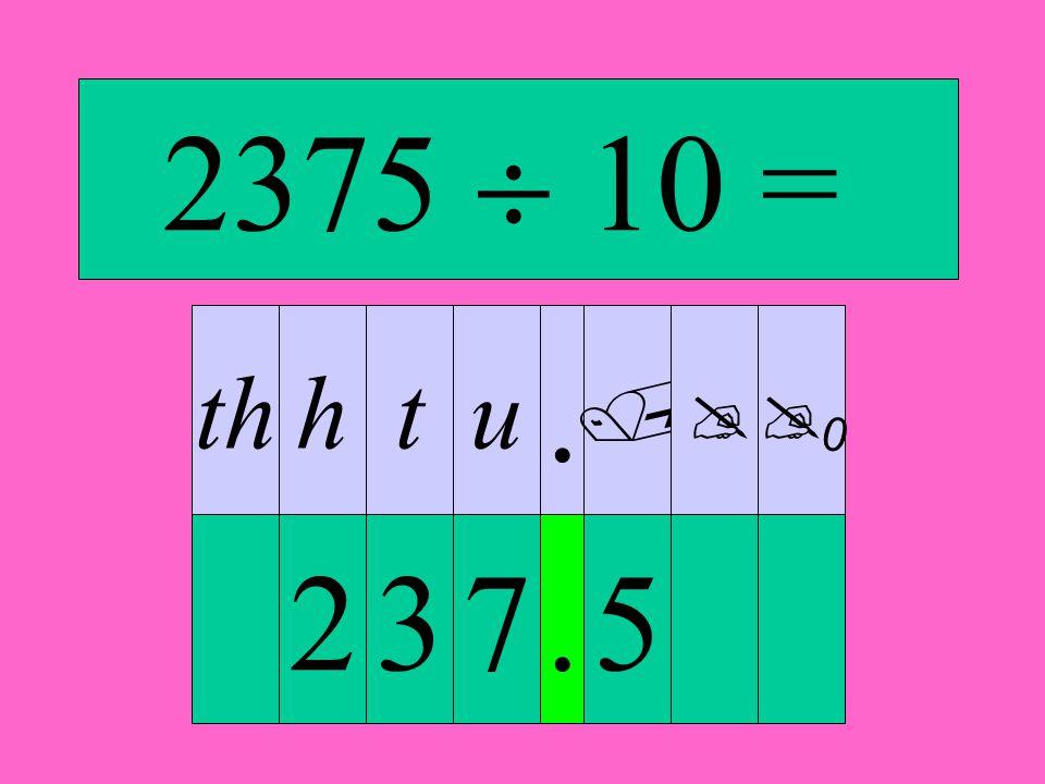 thhtu.    0 2375  10 = 237.5