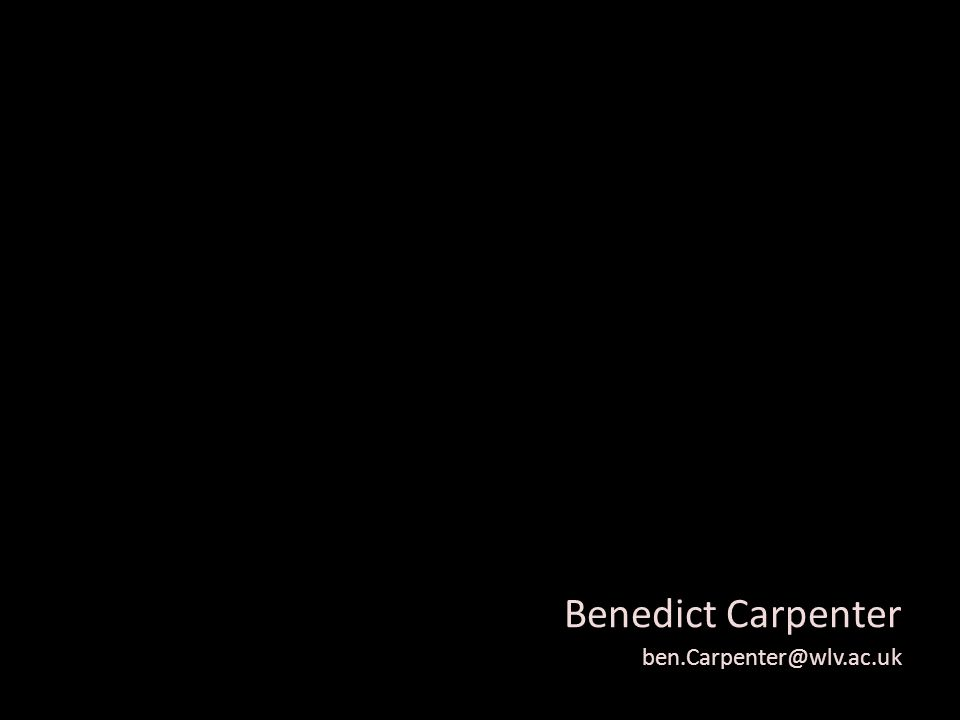 Benedict Carpenter ben.Carpenter@wlv.ac.uk