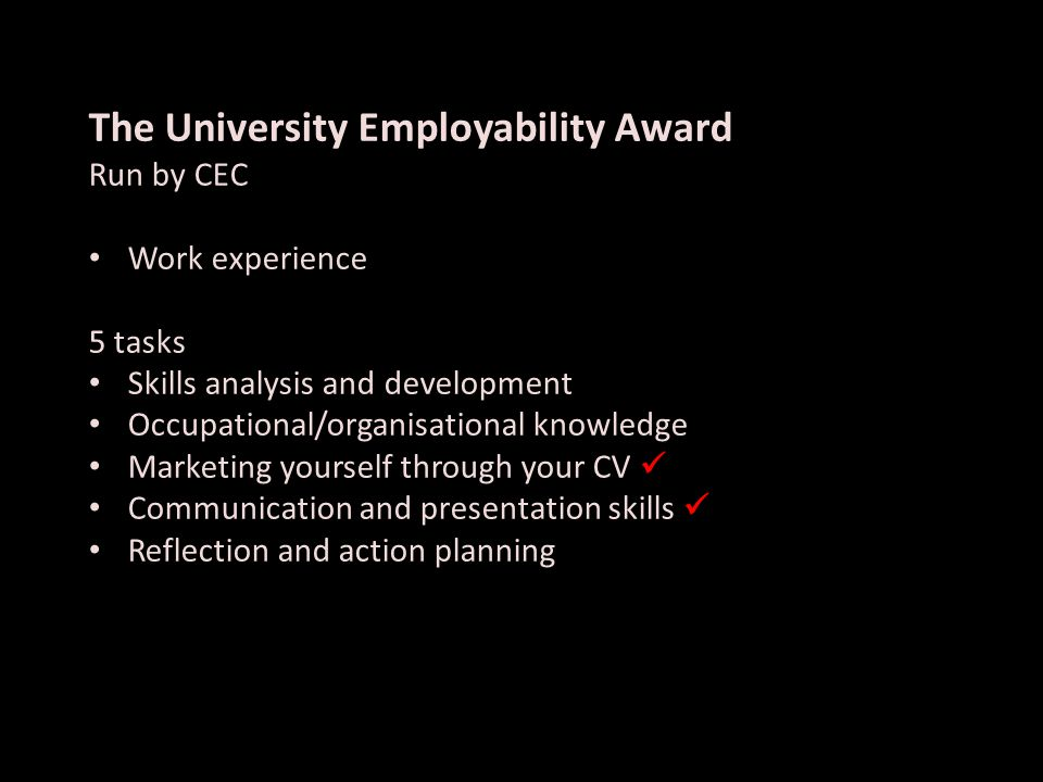 The University Employability Award Run by CEC Work experience 5 tasks Skills analysis and development Occupational/organisational knowledge Marketing