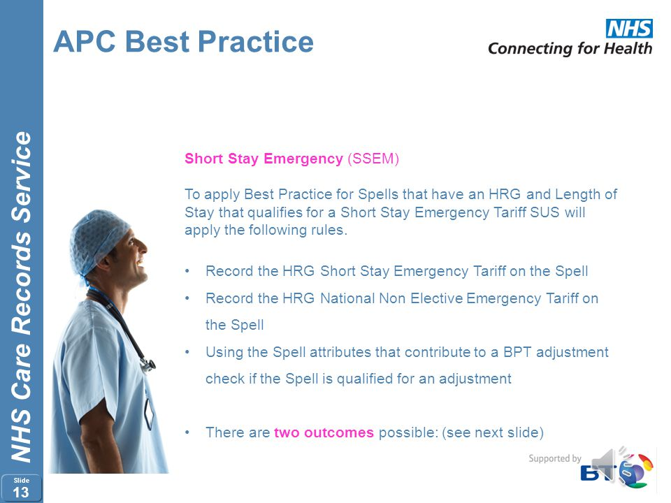 NHS Care Records Service Slide 12 APC Best Practice New BPT Action Indicator attribute displays status of BPT flag Values are:- Invalid (Failed Combin
