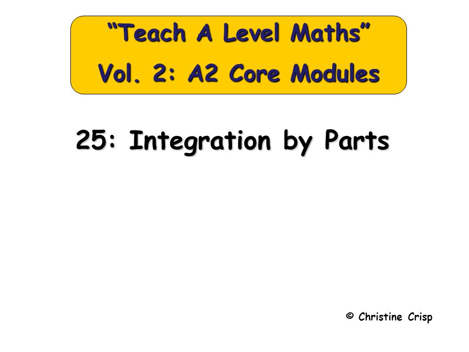 Integration by Parts e.g.5 Find So, 2 equations, 2 unknowns ( I 1 and I 2 ) .