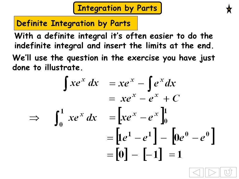 Integration by Parts Definite Integration by Parts With a definite integral it's often easier to do the indefinite integral and insert the limits at t