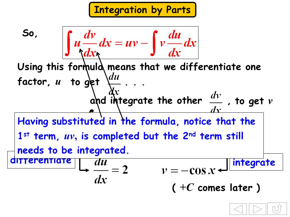 Integration by Parts We can now substitute into the formula So, differentiate integrate and