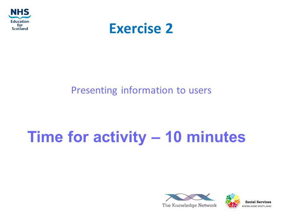 Exercise 2 Presenting information to users Time for activity – 10 minutes