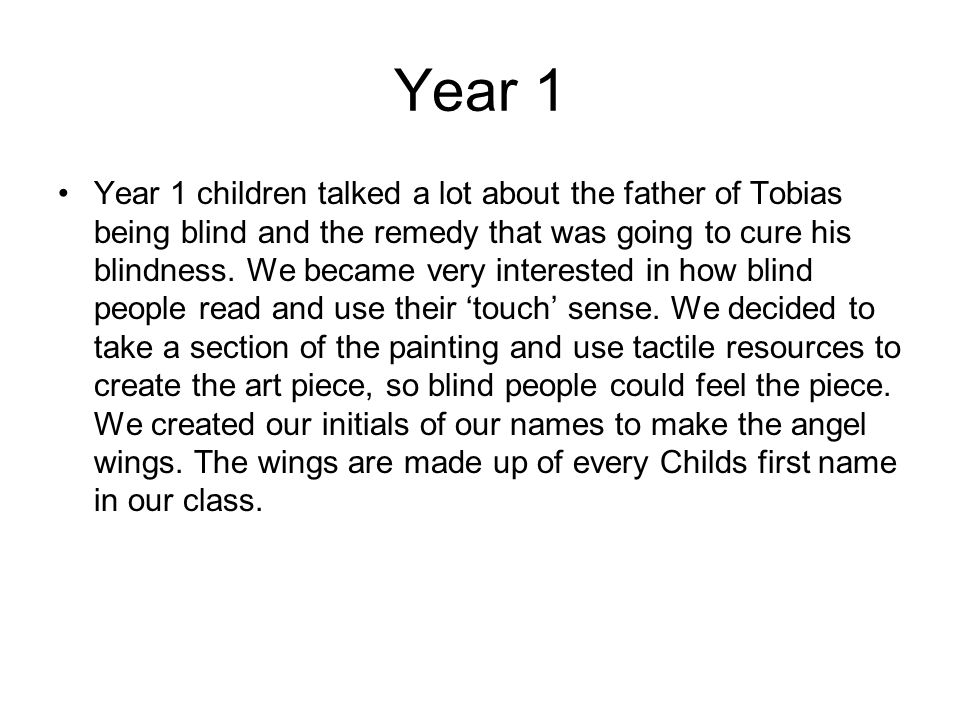 Year 1 Year 1 children talked a lot about the father of Tobias being blind and the remedy that was going to cure his blindness.