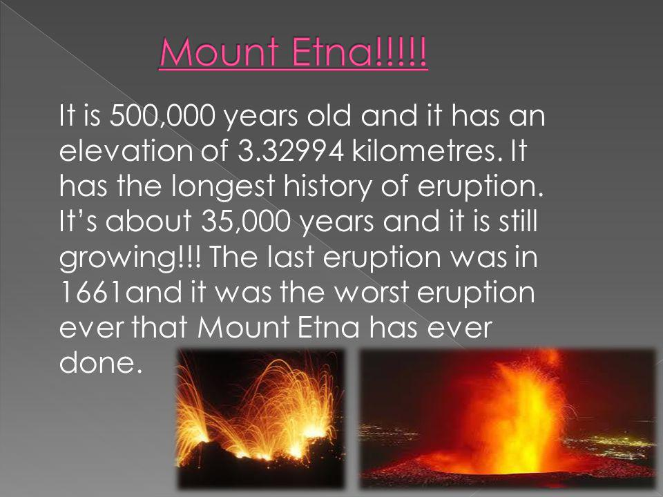 It is 500,000 years old and it has an elevation of 3.32994 kilometres.