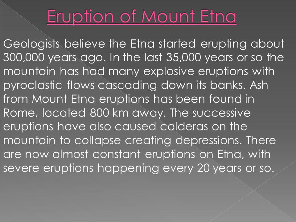 Geologists believe the Etna started erupting about 300,000 years ago.