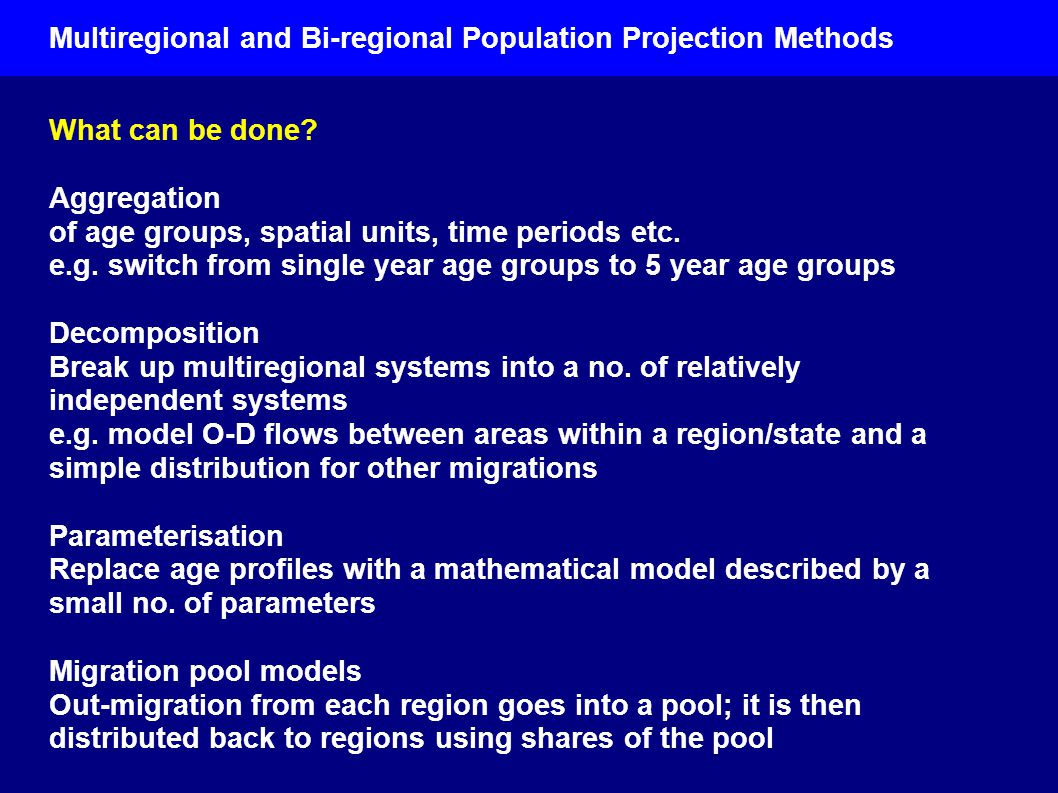 Multiregional and Bi-regional Population Projection Methods What can be done.