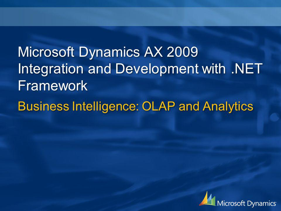 Microsoft Dynamics AX 2009 Integration and Development with.NET Framework Business Intelligence: OLAP and Analytics