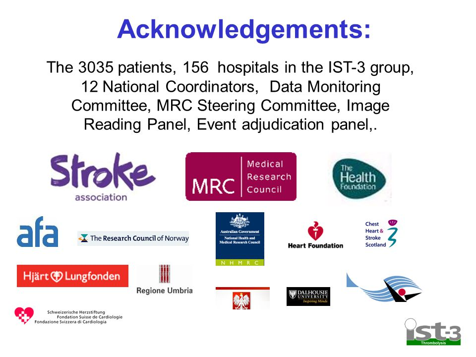 Acknowledgements: The 3035 patients, 156 hospitals in the IST-3 group, 12 National Coordinators, Data Monitoring Committee, MRC Steering Committee, Image Reading Panel, Event adjudication panel,.