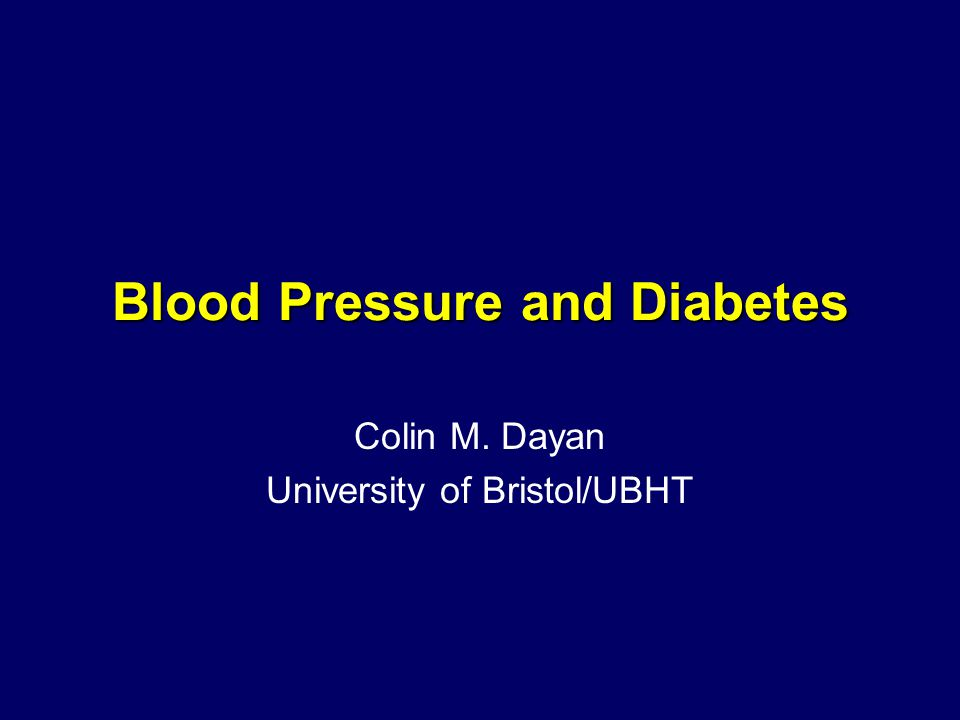 Blood Pressure and Diabetes Colin M. Dayan University of Bristol/UBHT