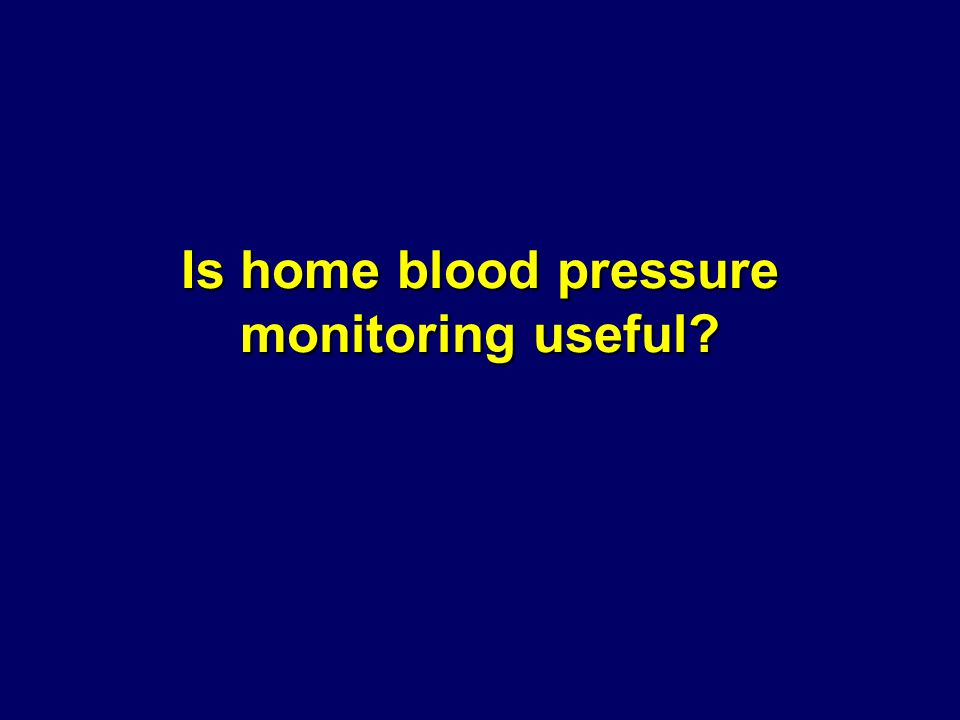 Is home blood pressure monitoring useful?