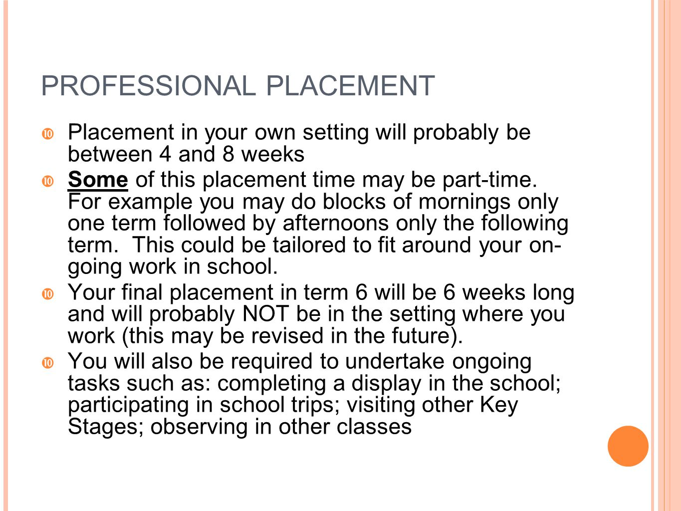 PROFESSIONAL PLACEMENT  Placement in your own setting will probably be between 4 and 8 weeks  Some of this placement time may be part-time. For exam
