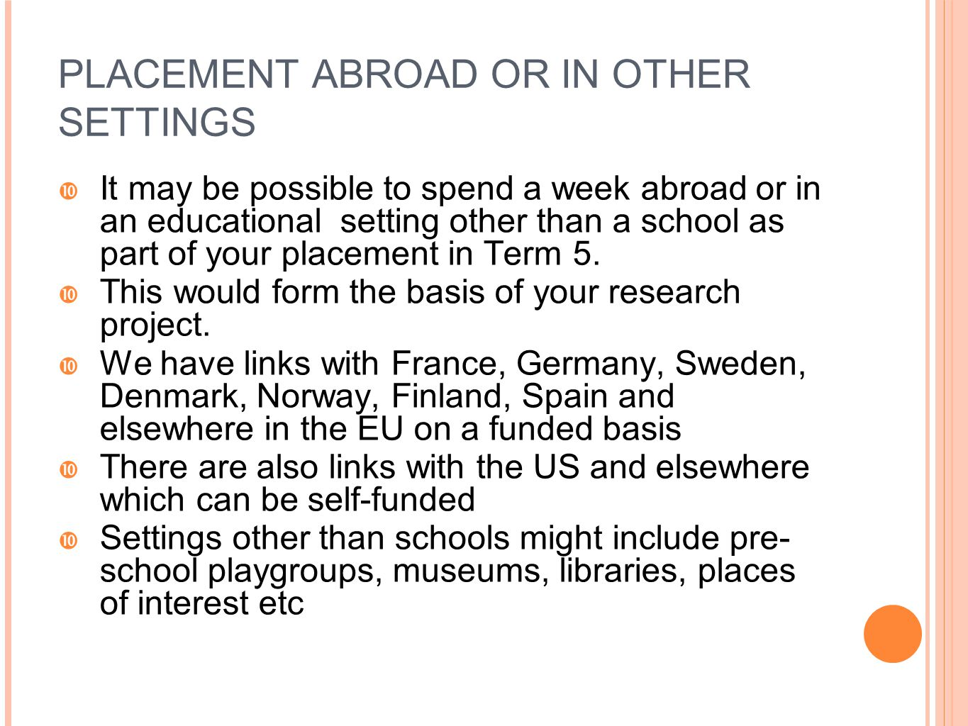 PLACEMENT ABROAD OR IN OTHER SETTINGS  It may be possible to spend a week abroad or in an educational setting other than a school as part of your pla