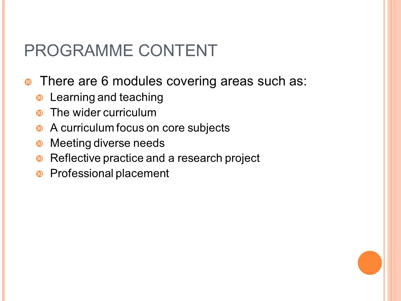 PROGRAMME CONTENT  There are 6 modules covering areas such as:  Learning and teaching  The wider curriculum  A curriculum focus on core subjects 