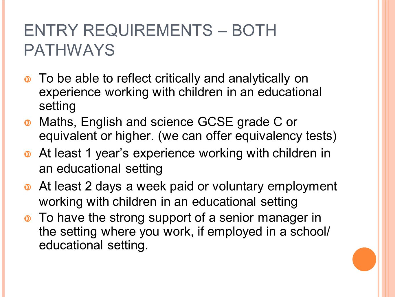ENTRY REQUIREMENTS – BOTH PATHWAYS  To be able to reflect critically and analytically on experience working with children in an educational setting 