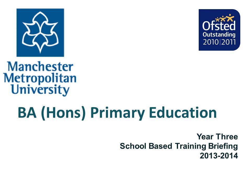 BA (Hons) Primary Education Year Three School Based Training Briefing 2013-2014