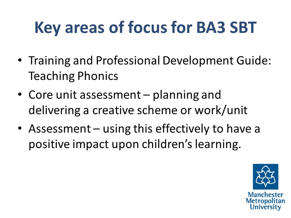 Key areas of focus for BA3 SBT Training and Professional Development Guide: Teaching Phonics Core unit assessment – planning and delivering a creative