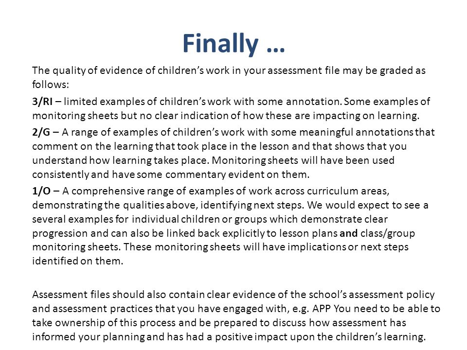 Finally … The quality of evidence of children's work in your assessment file may be graded as follows: 3/RI – limited examples of children's work with