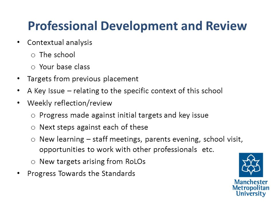 Professional Development and Review Contextual analysis o The school o Your base class Targets from previous placement A Key Issue – relating to the s