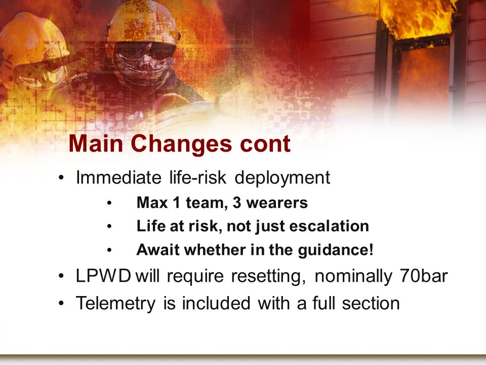 Main Changes cont Immediate life-risk deployment Max 1 team, 3 wearers Life at risk, not just escalation Await whether in the guidance.