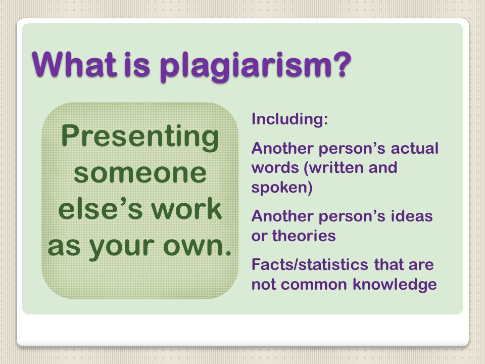 What is plagiarism. Presenting someone else's work as your own.