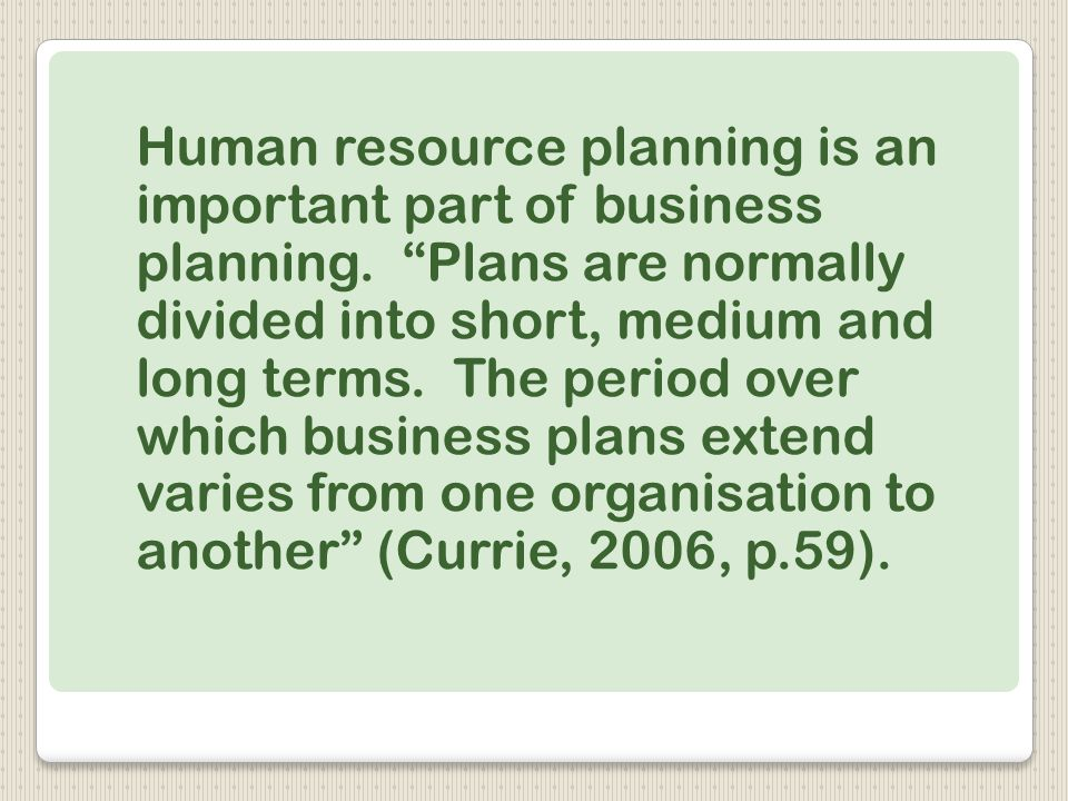 Human resource planning is an important part of business planning.