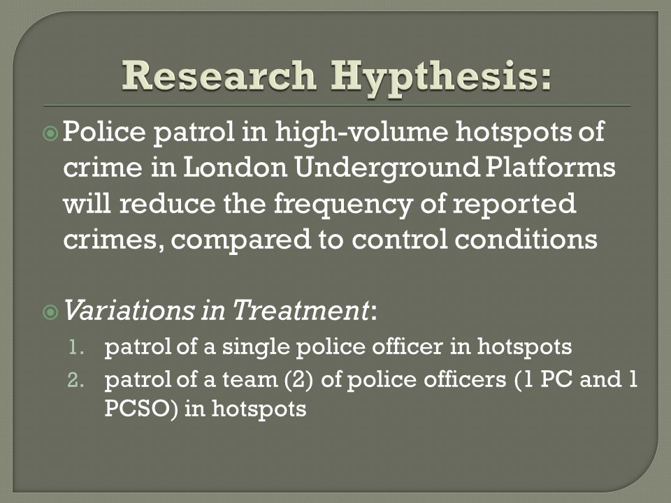  Police patrol in high-volume hotspots of crime in London Underground Platforms will reduce the frequency of reported crimes, compared to control con