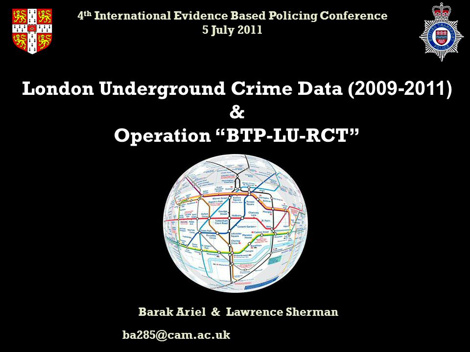 London Underground Crime Data ( ) & Operation BTP-LU-RCT Barak Ariel & Lawrence Sherman 4 th International Evidence Based Policing Conference 5 July 2011