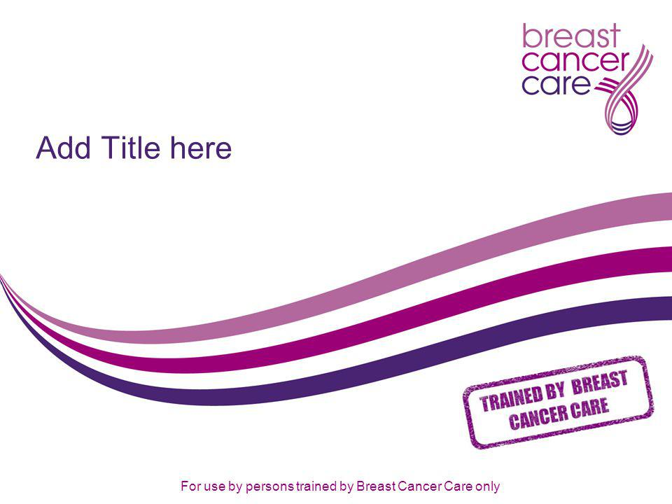 For use by persons trained by Breast Cancer Care only What is Breast Awareness.