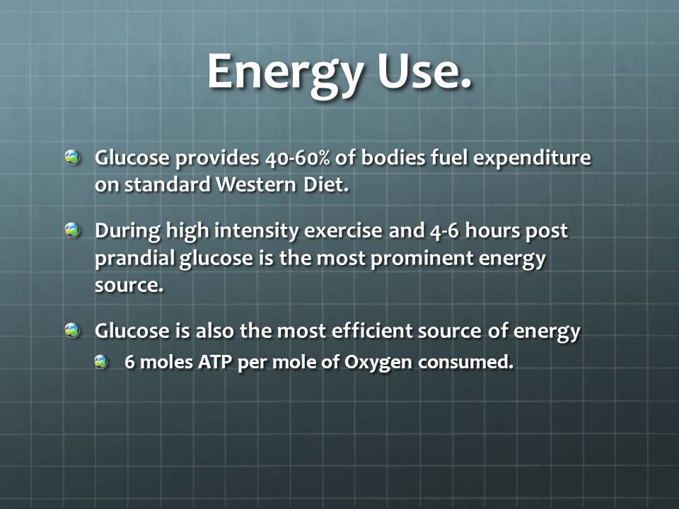 Energy Use. Glucose provides 40-60% of bodies fuel expenditure on standard Western Diet.