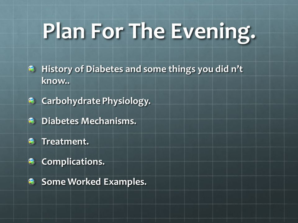 Plan For The Evening. History of Diabetes and some things you did n't know..