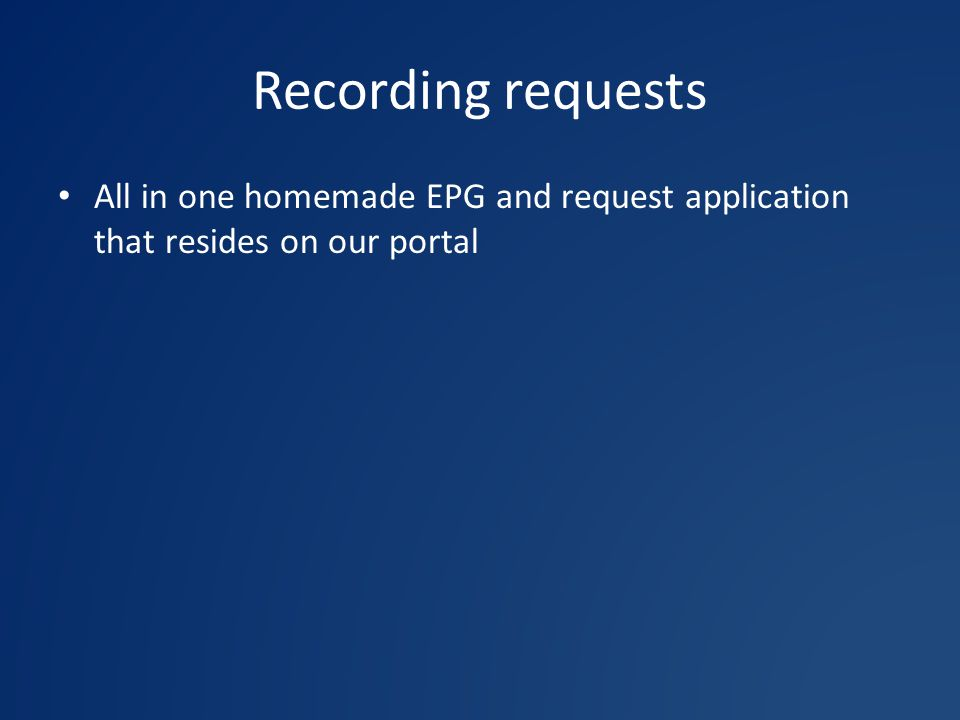 Recording requests All in one homemade EPG and request application that resides on our portal