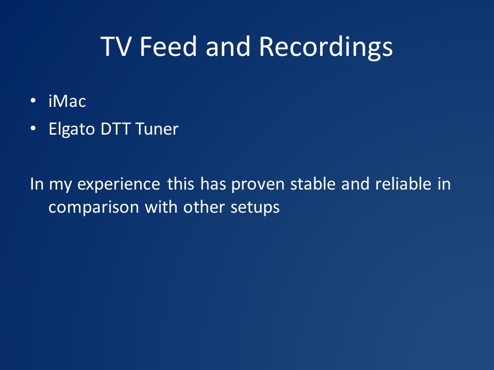 TV Feed and Recordings iMac Elgato DTT Tuner In my experience this has proven stable and reliable in comparison with other setups