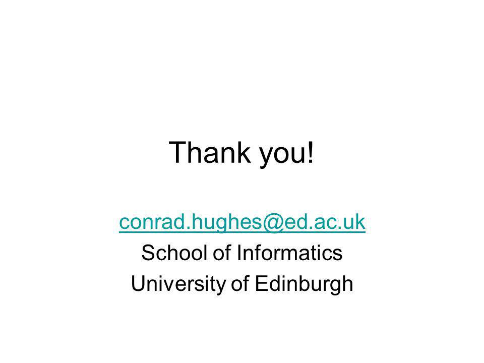 Thank you! conrad.hughes@ed.ac.uk School of Informatics University of Edinburgh