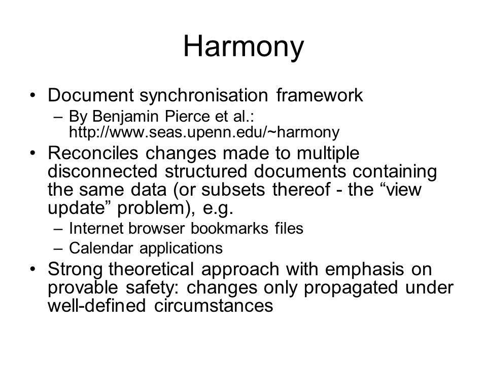 Harmony Document synchronisation framework –By Benjamin Pierce et al.: http://www.seas.upenn.edu/~harmony Reconciles changes made to multiple disconnected structured documents containing the same data (or subsets thereof - the view update problem), e.g.