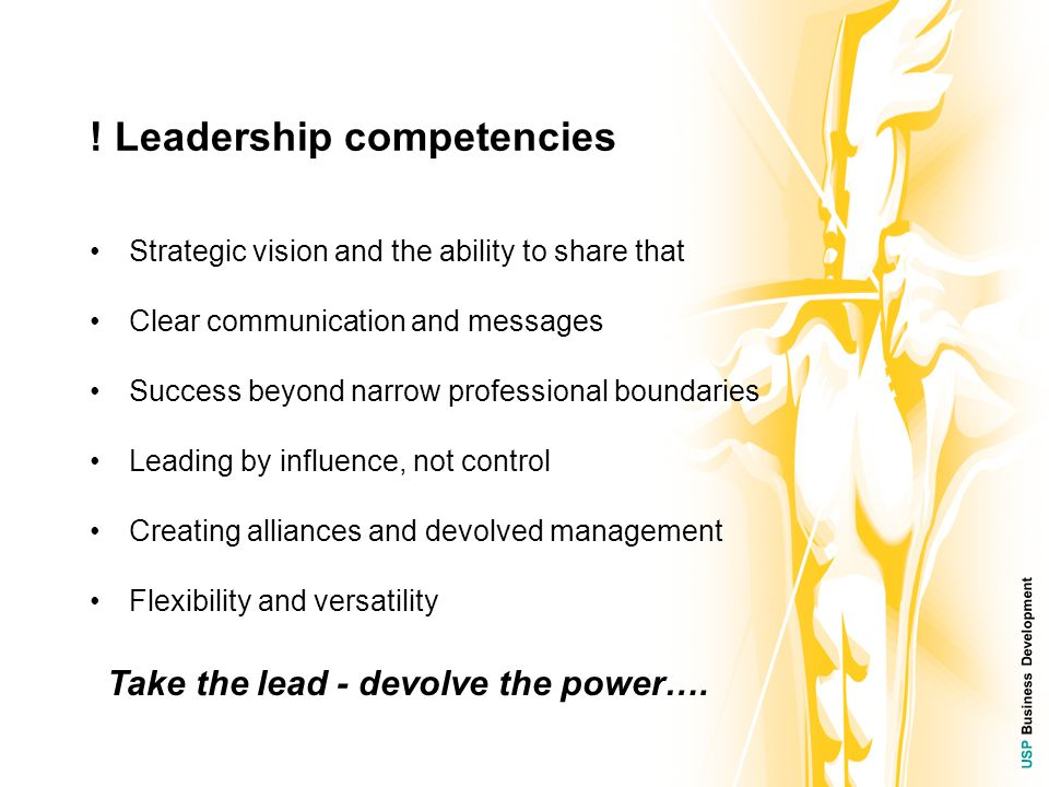 USP Business Development ! Leadership competencies Strategic vision and the ability to share that Clear communication and messages Success beyond narr