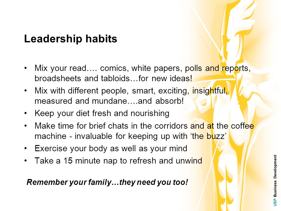 USP Business Development Leadership habits Mix your read…. comics, white papers, polls and reports, broadsheets and tabloids…for new ideas! Mix with d
