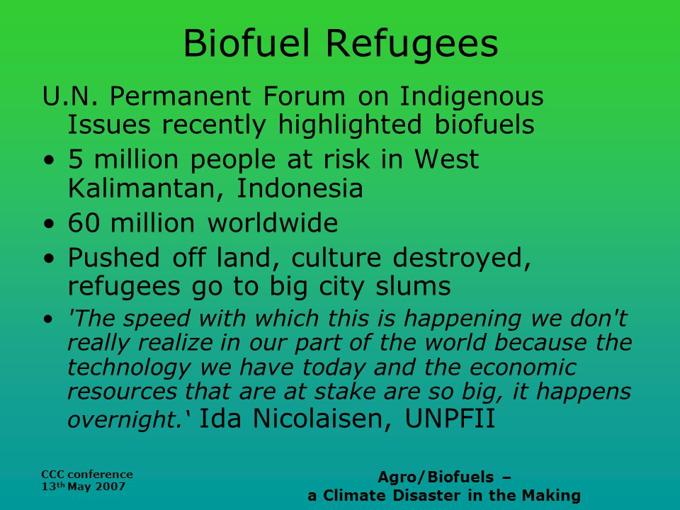 CCC conference 13 th May 2007 Agro/Biofuels – a Climate Disaster in the Making Biofuel Refugees U.N.
