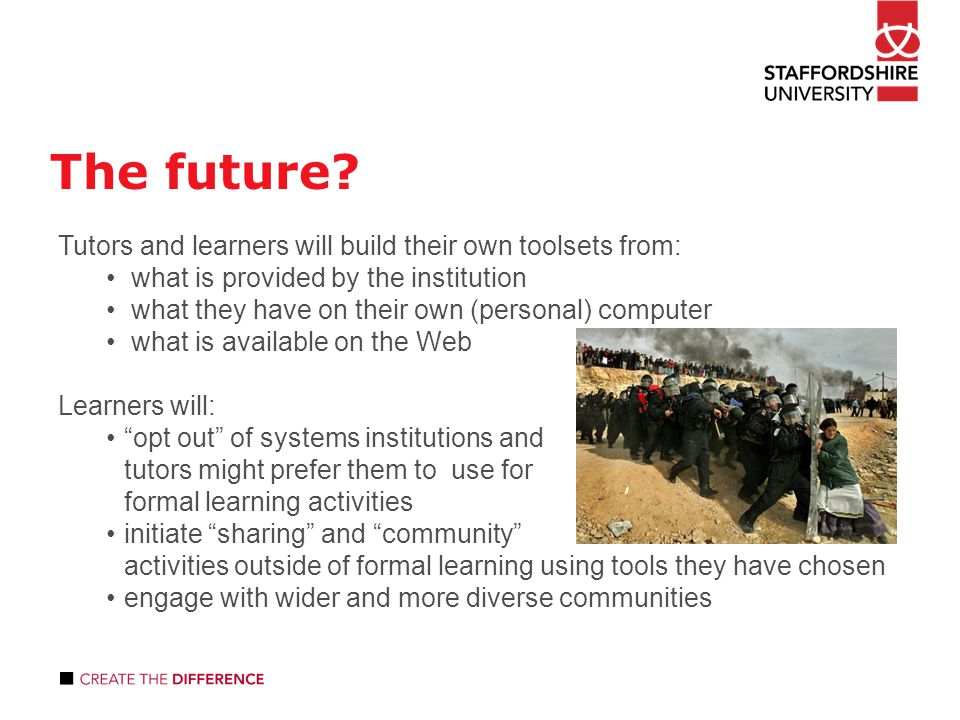 The future? Tutors and learners will build their own toolsets from: what is provided by the institution what they have on their own (personal) compute