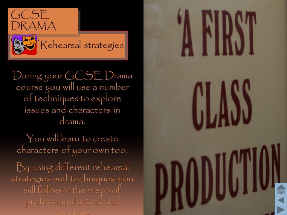 3 During your GCSE Drama course you will use a number of techniques to explore issues and characters in drama. You will learn to create characters of