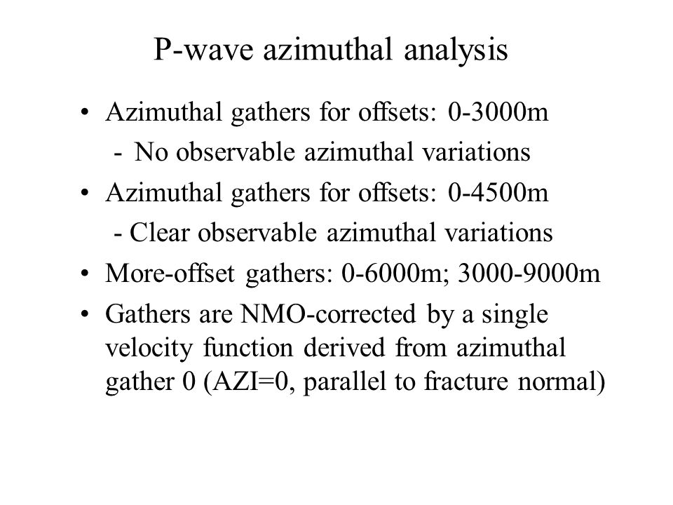 P-wave azimuthal analysis Azimuthal gathers for offsets: 0-3000m -No observable azimuthal variations Azimuthal gathers for offsets: 0-4500m - Clear ob