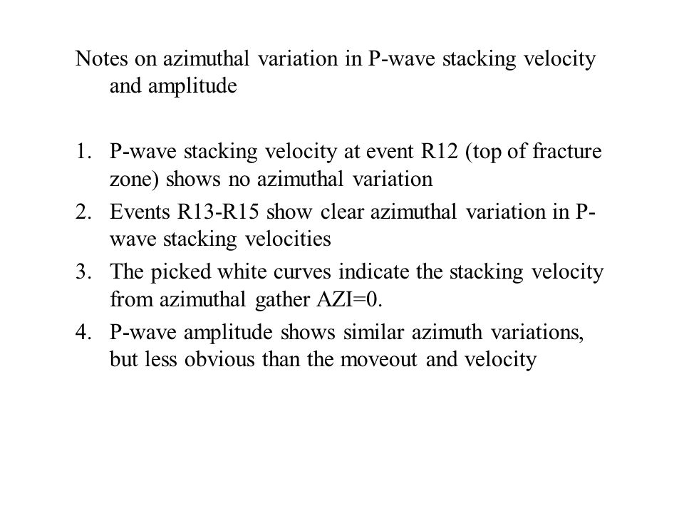 Notes on azimuthal variation in P-wave stacking velocity and amplitude 1.P-wave stacking velocity at event R12 (top of fracture zone) shows no azimuth