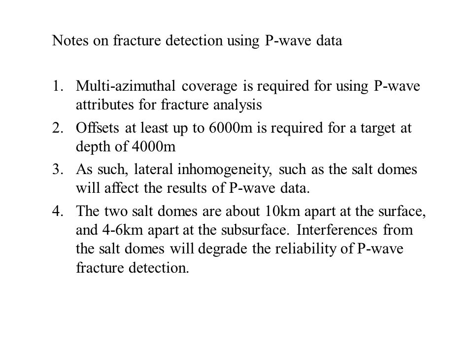 Notes on fracture detection using P-wave data 1.Multi-azimuthal coverage is required for using P-wave attributes for fracture analysis 2.Offsets at le