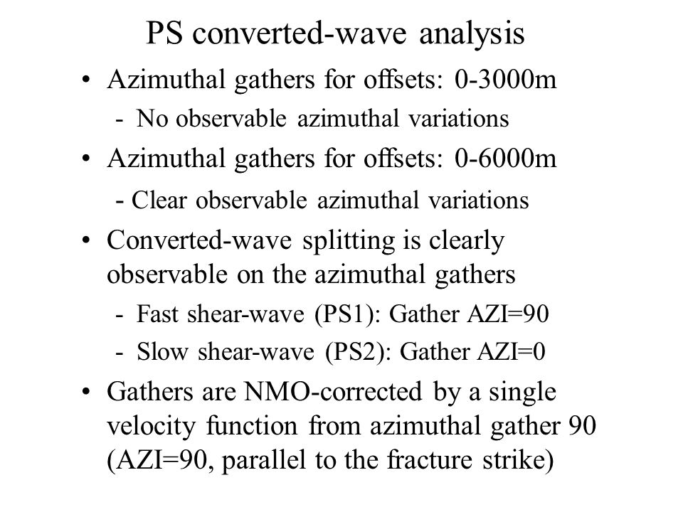 PS converted-wave analysis Azimuthal gathers for offsets: 0-3000m -No observable azimuthal variations Azimuthal gathers for offsets: 0-6000m - Clear o