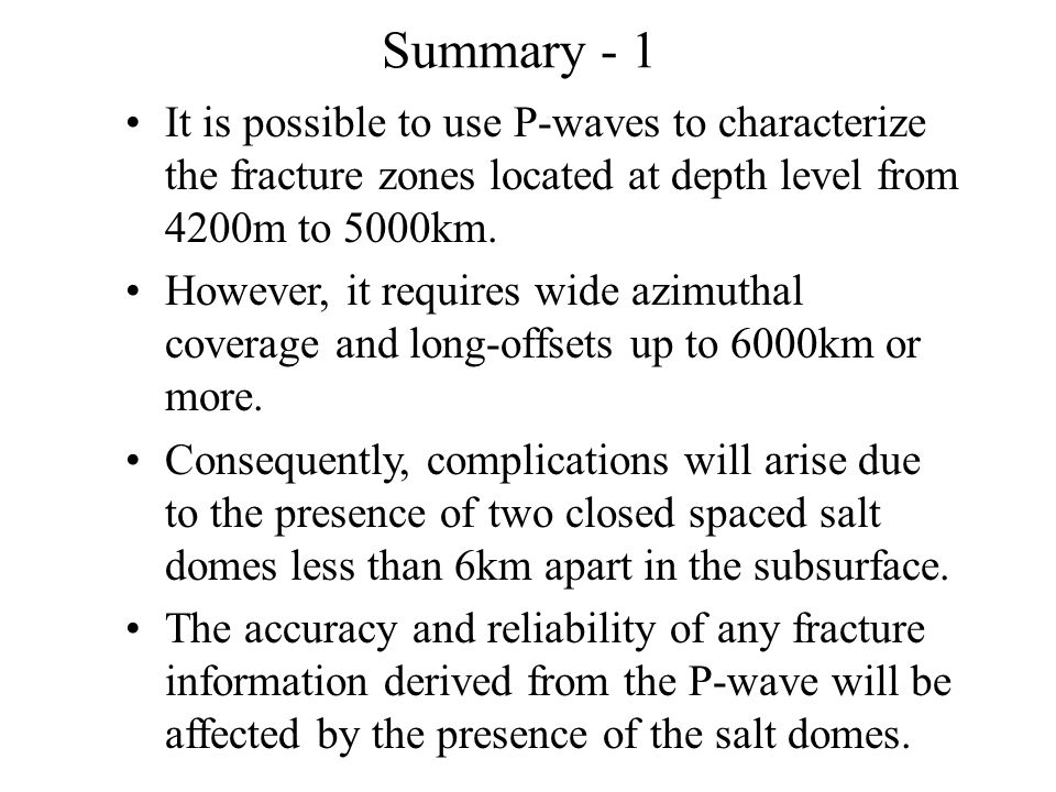 Summary - 1 It is possible to use P-waves to characterize the fracture zones located at depth level from 4200m to 5000km. However, it requires wide az