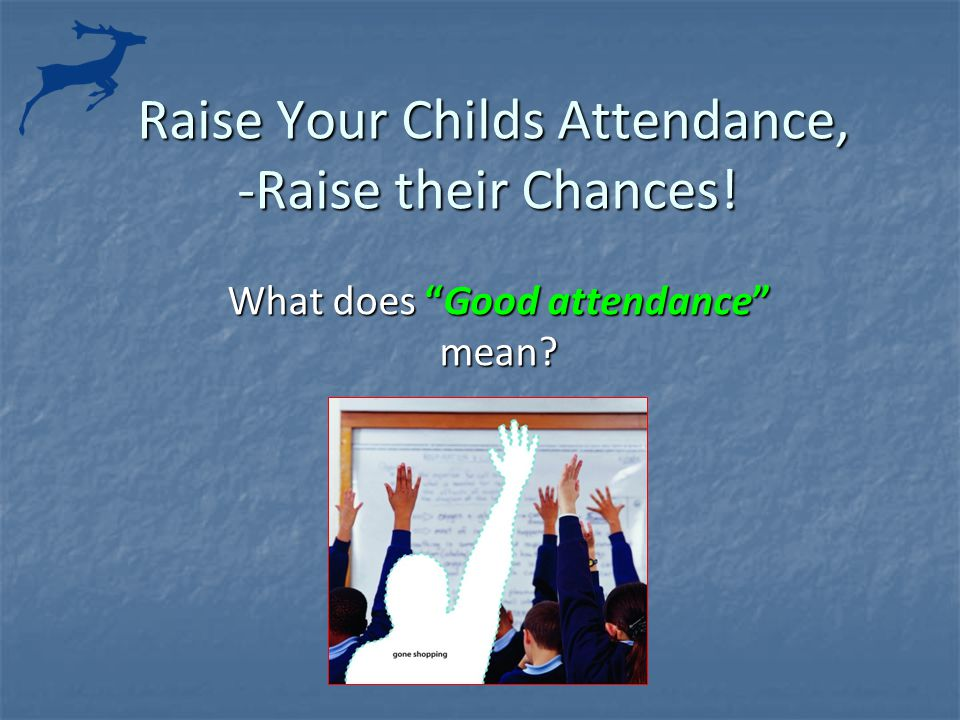 Raise Your Childs Attendance, -Raise their Chances.