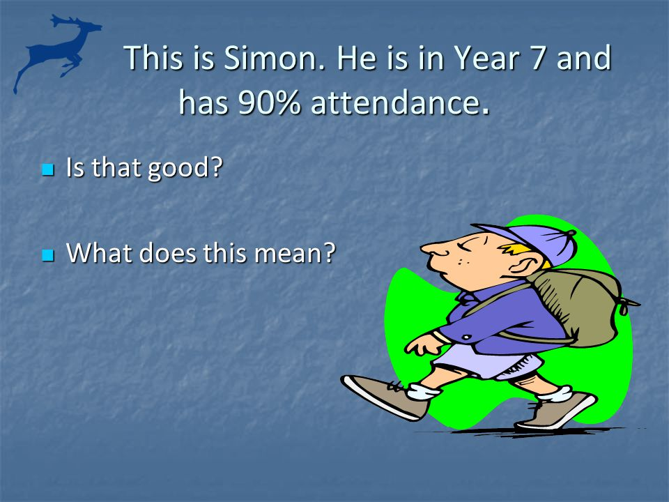 This is Simon.He is in Year 7 and has 90% attendance.