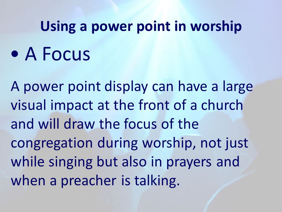 Using a power point in worship A Focus – use of background image The image used as a background can be used to guide the focus of the congregation.