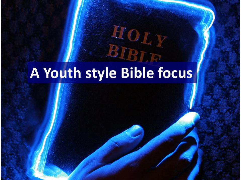 A Youth style Bible focus